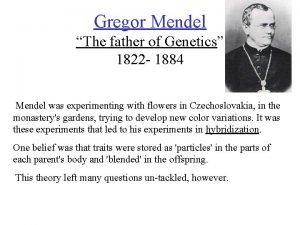 Gregor Mendel The father of Genetics 1822 1884