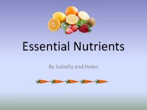 Essential Nutrients By Isabella and Helen Carbohydrates Functions