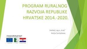 PROGRAM RURALNOG RAZVOJA REPUBLIKE HRVATSKE 2014 2020 Voditelj