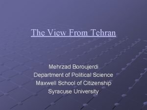 The View From Tehran Mehrzad Boroujerdi Department of