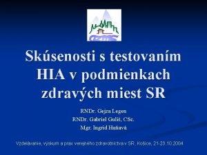 Sksenosti s testovanm HIA v podmienkach zdravch miest