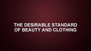 THE DESIRABLE STANDARD OF BEAUTY AND CLOTHING CLOTHING