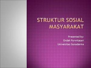 Presented by Endah Purwitasari Universitas Gunadarma Pada dasarnya