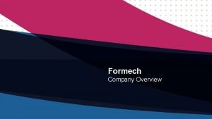 Formech Company Overview Content Company Background Vacuum Forming