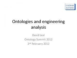Ontologies and engineering analysis David Leal Ontology Summit