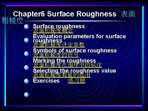 Chapter 6 Surface Roughness Surface roughness Evaluation parameters