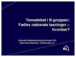 Temadebat i Bgruppen Flles nationale lsninger hvordan Danmarks
