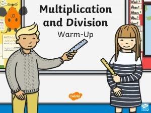 Multiplication and Division WarmUp Multiplication and Division WarmUp