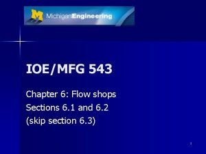 IOEMFG 543 Chapter 6 Flow shops Sections 6