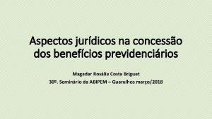 Aspectos jurdicos na concesso dos benefcios previdencirios Magadar