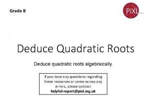 Grade B Deduce Quadratic Roots Deduce quadratic roots
