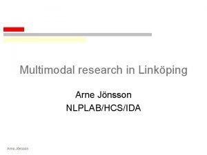 Multimodal research in Linkping Arne Jnsson NLPLABHCSIDA Arne