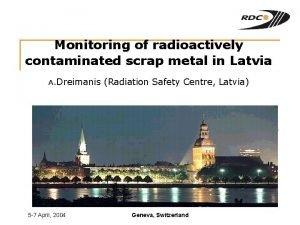 Monitoring of radioactively contaminated scrap metal in Latvia