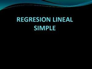 REGRESION LINEAL SIMPLE Una de las aplicaciones mas
