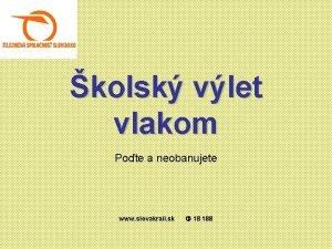 kolsk vlet vlakom Pote a neobanujete www slovakrail