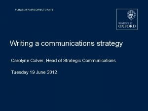 PUBLIC AFFAIRS DIRECTORATE Writing a communications strategy Carolyne