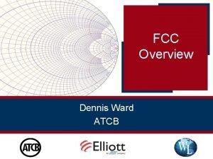 FCC Overview Dennis Ward ATCB CFR 47 FCC