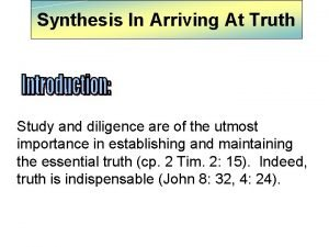 Synthesis In Arriving At Truth Study and diligence