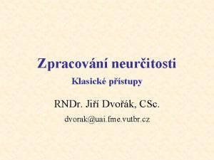 Zpracovn neuritosti Klasick pstupy RNDr Ji Dvok CSc