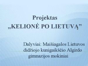 Projektas KELION PO LIETUV Dalyviai Maiiagalos Lietuvos didiojo