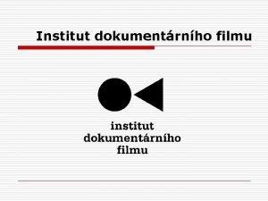 Institut dokumentrnho filmu Institut dokumentrnho filmu Kontakt Institut