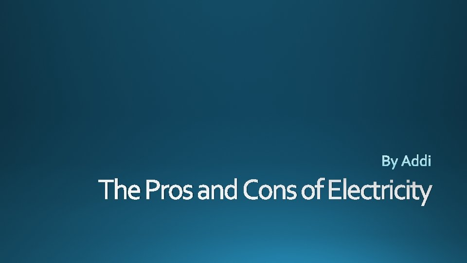 The Pros and Cons of Electricity Pros Is