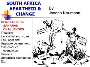 SOUTH AFRICA APARTHEID CHANGE By Joseph Naumann GENERAL