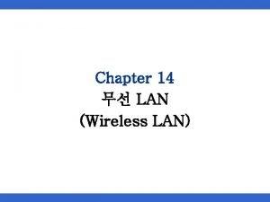 Chapter 14 LAN Wireless LAN 14 LAN 14