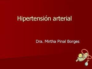 Hipertensin arterial Dra Mirtha Pinal Borges Hipertensin arterial
