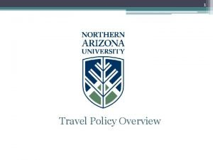 1 Travel Policy Overview 2 Policy Overview This