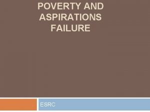 POVERTY AND ASPIRATIONS FAILURE ESRC Overview Poverty traps