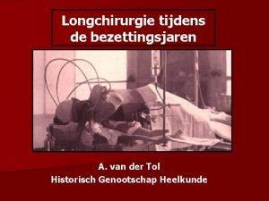 Longchirurgie tijdens de bezettingsjaren A van der Tol