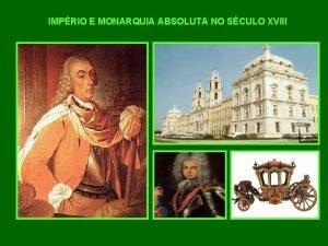 IMPRIO E MONARQUIA ABSOLUTA NO SCULO XVIII IMPRIO