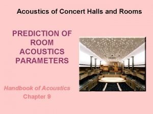 Acoustics of Concert Halls and Rooms PREDICTION OF