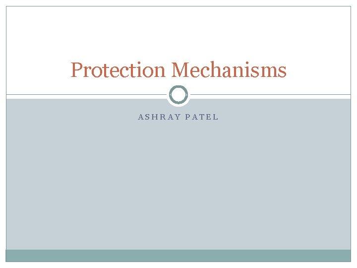 Protection Mechanisms ASHRAY PATEL Roadmap Access Control Four
