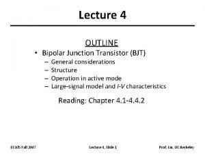 Lecture 4 OUTLINE Bipolar Junction Transistor BJT General