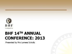 BHF 14 TH ANNUAL CONFERENCE 2013 Presented by