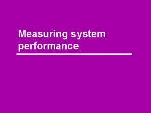 Measuring system performance The library A system view
