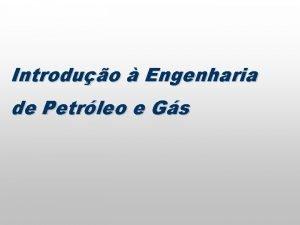Introduo Engenharia de Petrleo e Gs Roteiro Petrleo