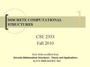 DISCRETE COMPUTATIONAL STRUCTURES CSE 2353 Fall 2010 Most