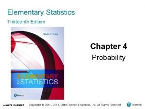 Elementary Statistics Thirteenth Edition Chapter 4 Probability Copyright