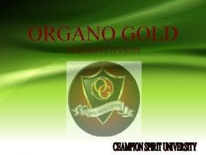 ORGANO GOLD PRESENTATION COMPANY PROFILE Organo Gold didirikan