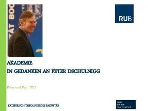 AKADEMIE IN GEDANKEN AN PETER DSCHULNIGG Peter und
