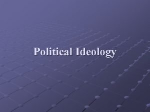 Political Ideology Political Ideology What is political ideology