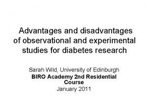 Advantages and disadvantages of observational and experimental studies