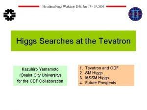 Hiroshima Higgs Workshop 2006 Jan 17 19 2006