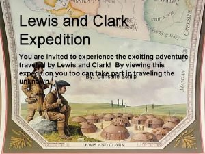 Lewis and Clark Expedition You are invited to