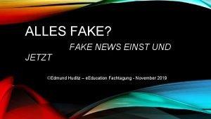 ALLES FAKE FAKE NEWS EINST UND JETZT Edmund