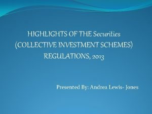 HIGHLIGHTS OF THE Securities COLLECTIVE INVESTMENT SCHEMES REGULATIONS