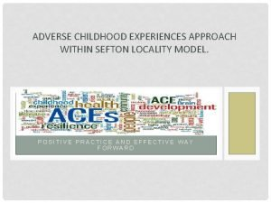 ADVERSE CHILDHOOD EXPERIENCES APPROACH WITHIN SEFTON LOCALITY MODEL